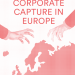 Corporate Capture in Europe